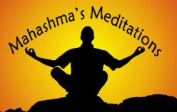 Mahashma's Meditations